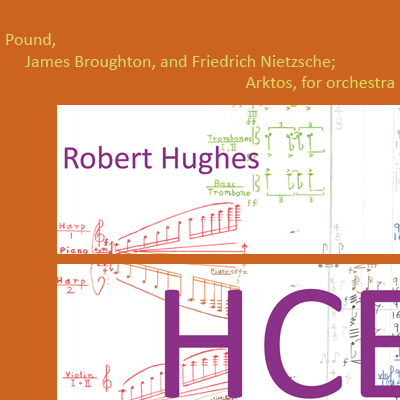 audio CD 'HCE' music for voice, chorus, ensembles and orchestra with texts by James Joyce, Friedrich Nietzsche, James Broughton, and Ezra Pound, composed by Robert Hughes; includes music from the Gold Rush era