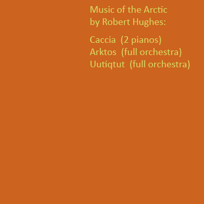 label for Music of the Arctic, 'Caccia,' 'Arktos,' 'Uutiqtut' by Robert Hughes