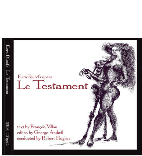 audio CD 'Ezra Pound's opera 'Le Testament'' with text by Francois Villon, edited by George Antheil, performed by the San Francisco Opera Western Opera Theatre, conducted by Robert Hughes, on the Second Evening Art label SEA LT1923